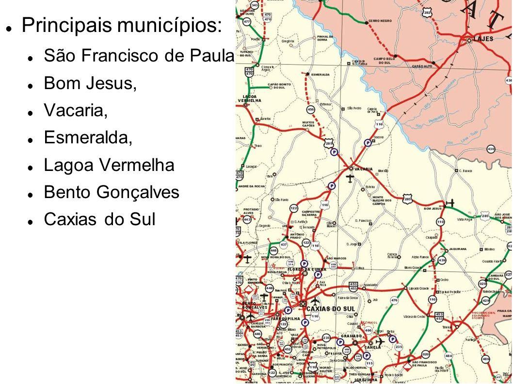 Principais municípios: São Francisco de Paula, Bom Jesus, Vacaria, Esmeralda, Lagoa Vermelha Bento Gonçalves Caxias do Sul