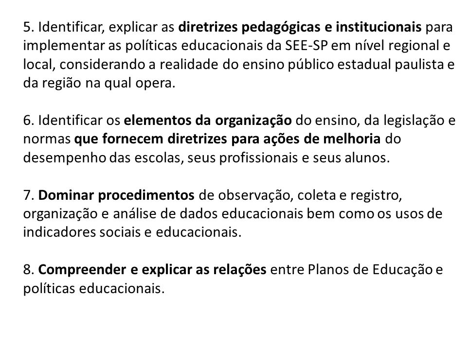5. Identificar, explicar as diretrizes pedagógicas e institucionais para implementar as políticas educacionais da SEE-SP em nível regional e local, co