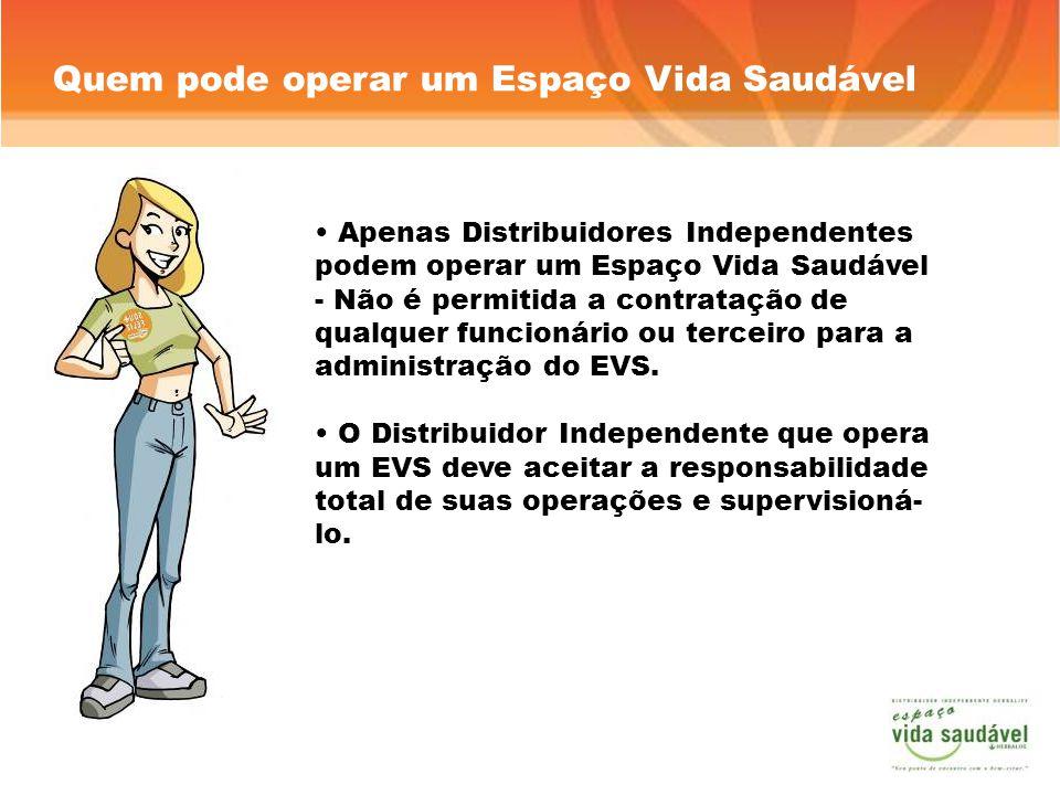 Quem pode operar um Espaço Vida Saudável Apenas Distribuidores Independentes podem operar um Espaço Vida Saudável - Não é permitida a contratação de qualquer funcionário ou terceiro para a administração do EVS.