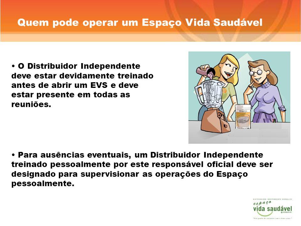 Quem pode operar um Espaço Vida Saudável O Distribuidor Independente deve estar devidamente treinado antes de abrir um EVS e deve estar presente em todas as reuniões.