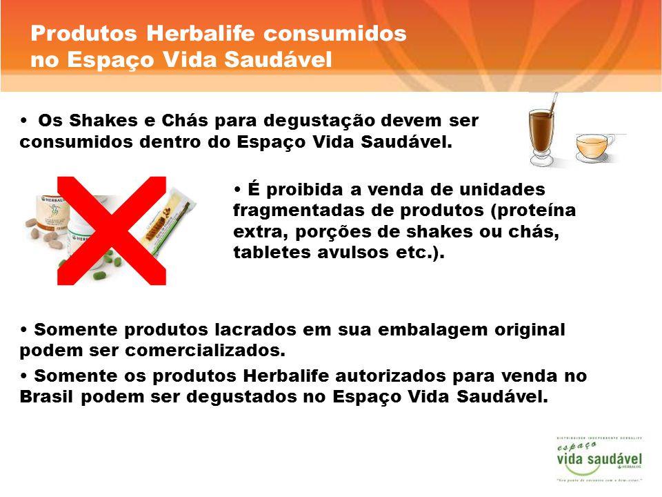 Produtos Herbalife consumidos no Espaço Vida Saudável Os Shakes e Chás para degustação devem ser consumidos dentro do Espaço Vida Saudável. É proibida