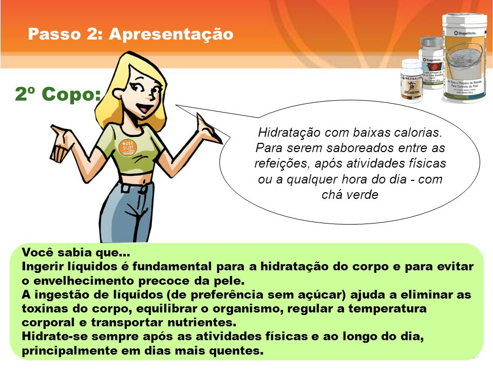 Passo 2: Apresentação Hidratação com baixas calorias. Para serem saboreados entre as refeições, após atividades físicas ou a qualquer hora do dia - co