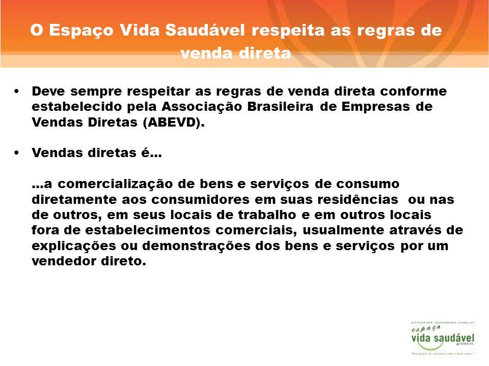 Deve sempre respeitar as regras de venda direta conforme estabelecido pela Associação Brasileira de Empresas de Vendas Diretas (ABEVD). Vendas diretas