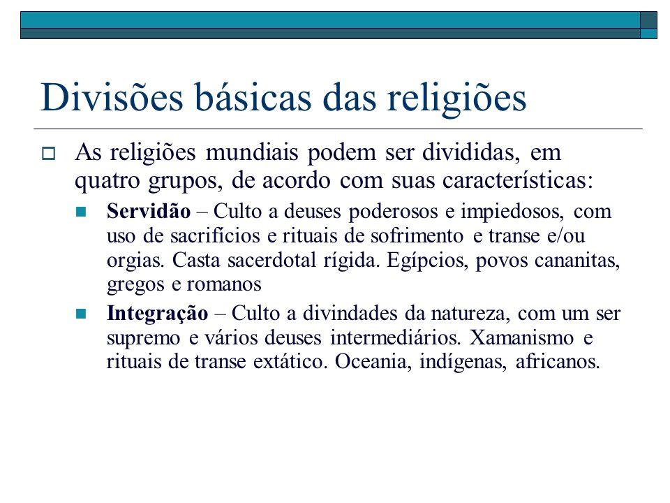 Divisões básicas das religiões As religiões mundiais podem ser divididas, em quatro grupos, de acordo com suas características: Servidão – Culto a deu
