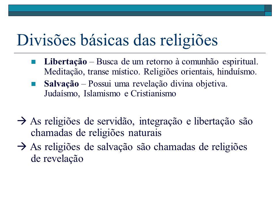 Divisões básicas das religiões Libertação – Busca de um retorno à comunhão espiritual. Meditação, transe místico. Religiões orientais, hinduísmo. Salv