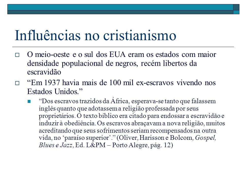 Influências no cristianismo O meio-oeste e o sul dos EUA eram os estados com maior densidade populacional de negros, recém libertos da escravidão Em 1
