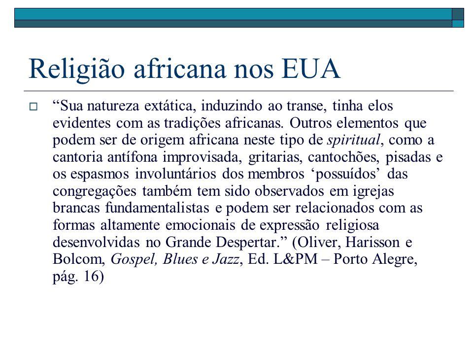 Religião africana nos EUA Sua natureza extática, induzindo ao transe, tinha elos evidentes com as tradições africanas. Outros elementos que podem ser