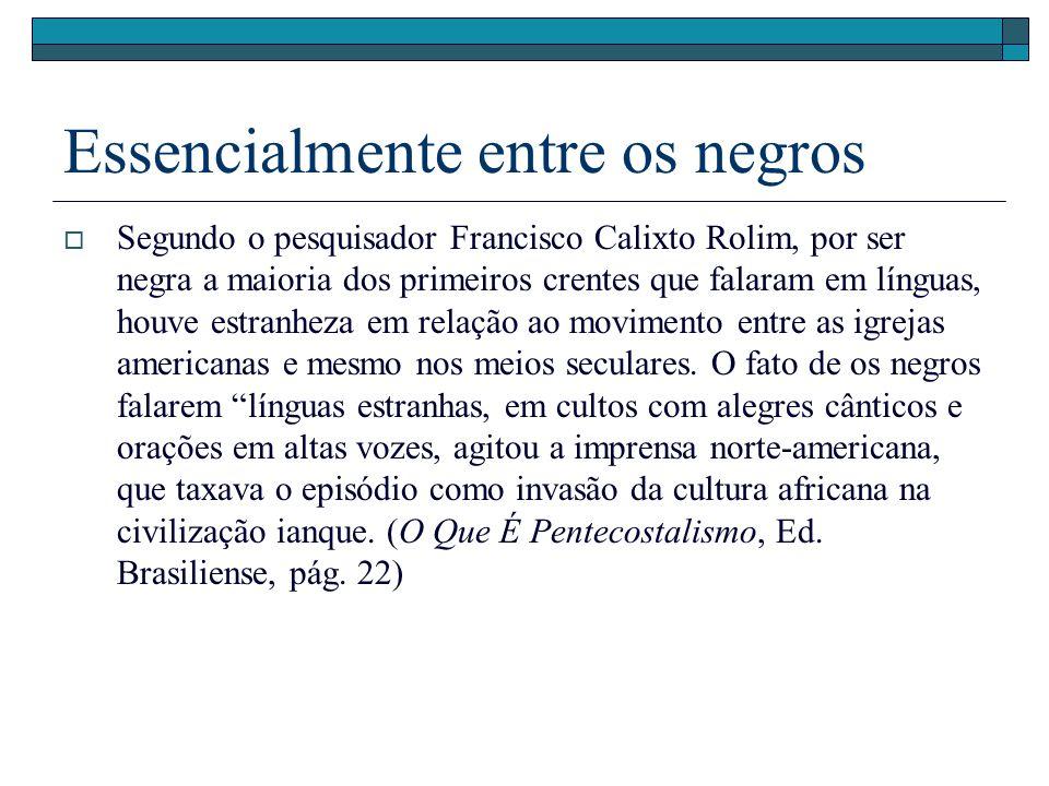 Essencialmente entre os negros Segundo o pesquisador Francisco Calixto Rolim, por ser negra a maioria dos primeiros crentes que falaram em línguas, ho