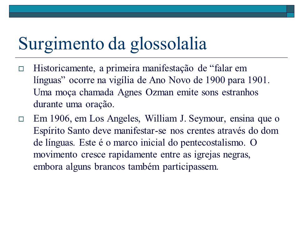 Surgimento da glossolalia Historicamente, a primeira manifestação de falar em línguas ocorre na vigília de Ano Novo de 1900 para 1901. Uma moça chamad