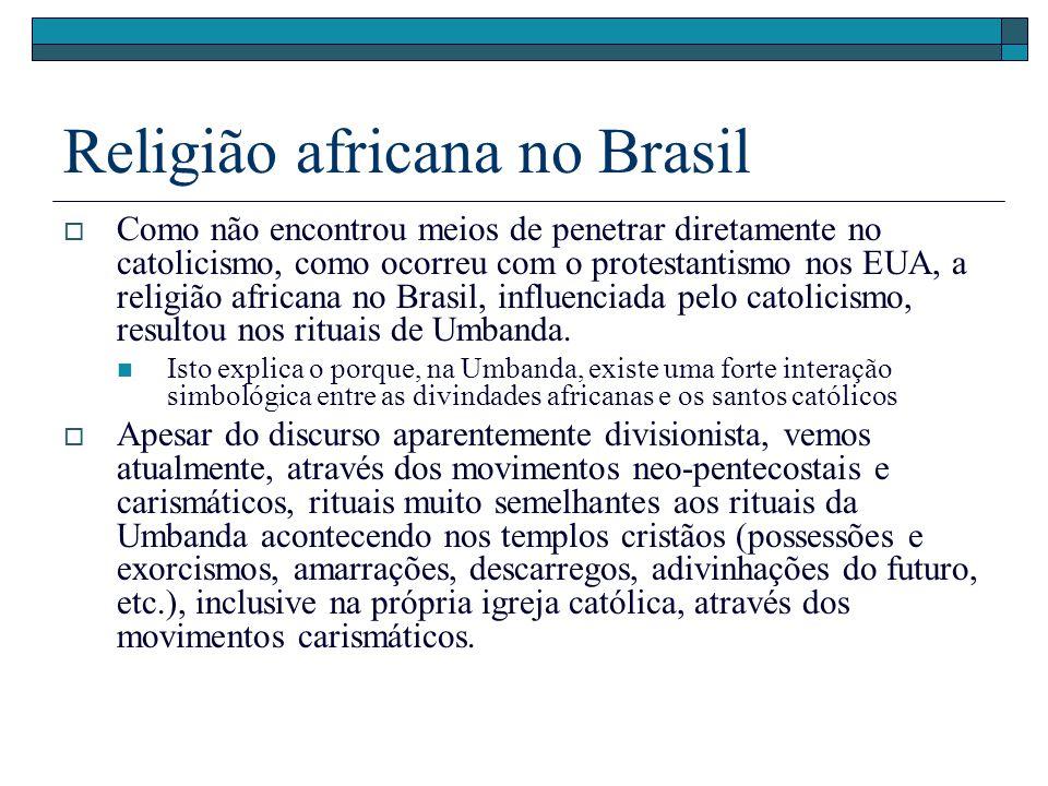 Religião africana no Brasil Como não encontrou meios de penetrar diretamente no catolicismo, como ocorreu com o protestantismo nos EUA, a religião afr