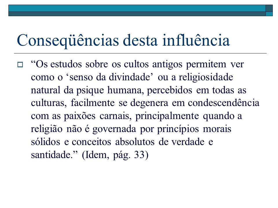 Conseqüências desta influência Os estudos sobre os cultos antigos permitem ver como o senso da divindade ou a religiosidade natural da psique humana,