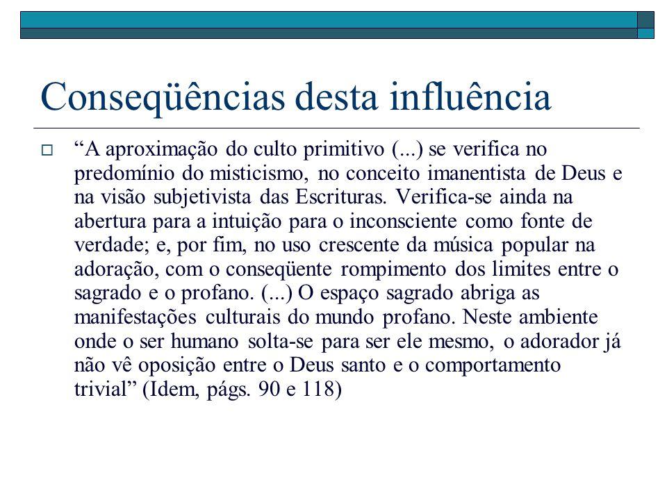 Conseqüências desta influência A aproximação do culto primitivo (...) se verifica no predomínio do misticismo, no conceito imanentista de Deus e na vi