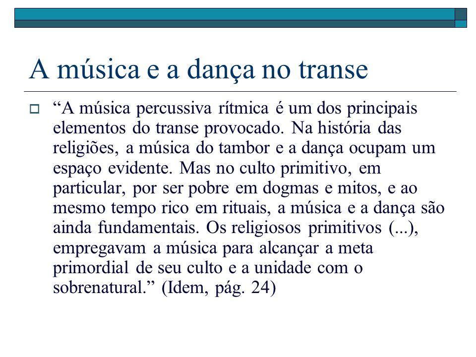 A música e a dança no transe A música percussiva rítmica é um dos principais elementos do transe provocado. Na história das religiões, a música do tam