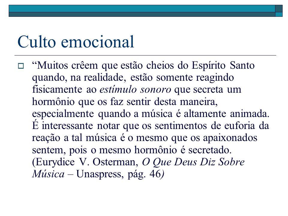 Culto emocional Muitos crêem que estão cheios do Espírito Santo quando, na realidade, estão somente reagindo fisicamente ao estímulo sonoro que secret