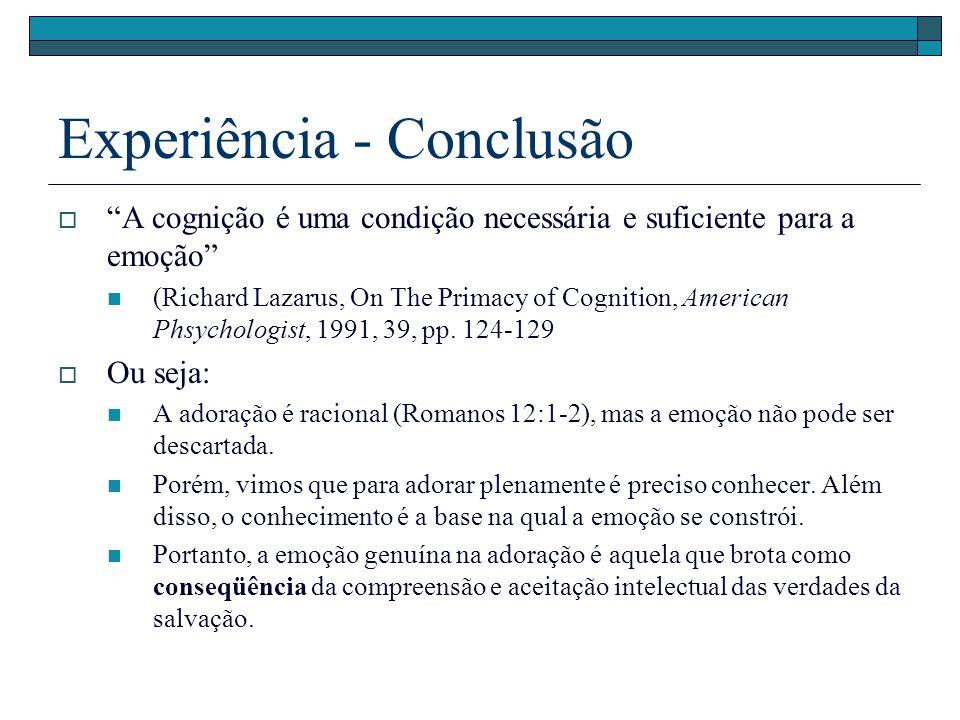 Experiência - Conclusão A cognição é uma condição necessária e suficiente para a emoção (Richard Lazarus, On The Primacy of Cognition, American Phsych