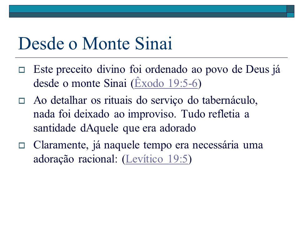 Desde o Monte Sinai Este preceito divino foi ordenado ao povo de Deus já desde o monte Sinai (Êxodo 19:5-6)Êxodo 19:5-6 Ao detalhar os rituais do serv