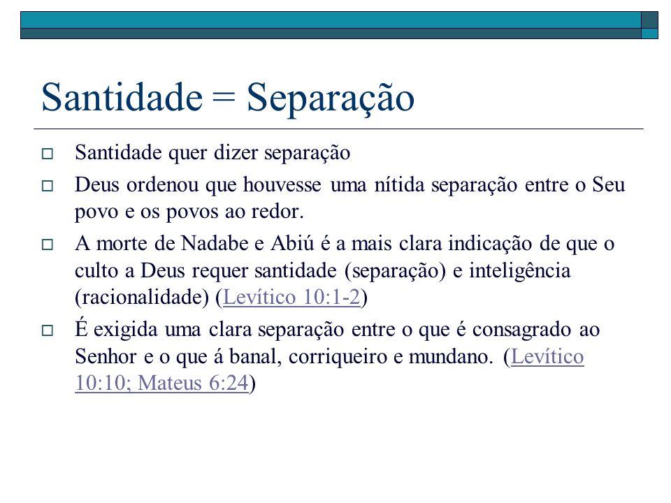 Santidade = Separação Santidade quer dizer separação Deus ordenou que houvesse uma nítida separação entre o Seu povo e os povos ao redor. A morte de N