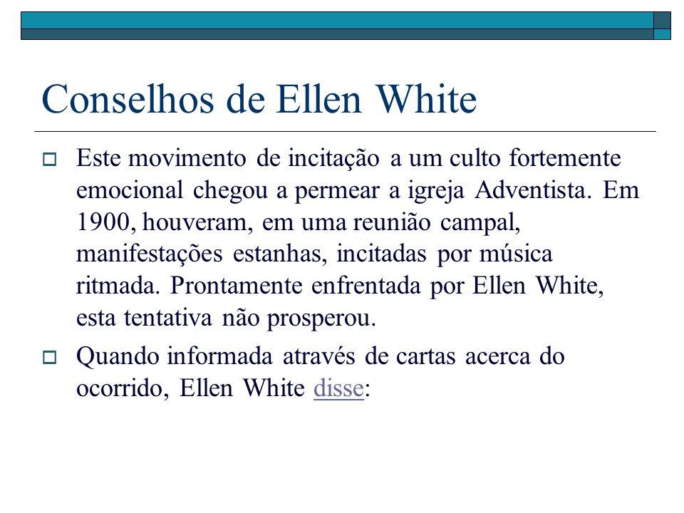 Conselhos de Ellen White Este movimento de incitação a um culto fortemente emocional chegou a permear a igreja Adventista. Em 1900, houveram, em uma r