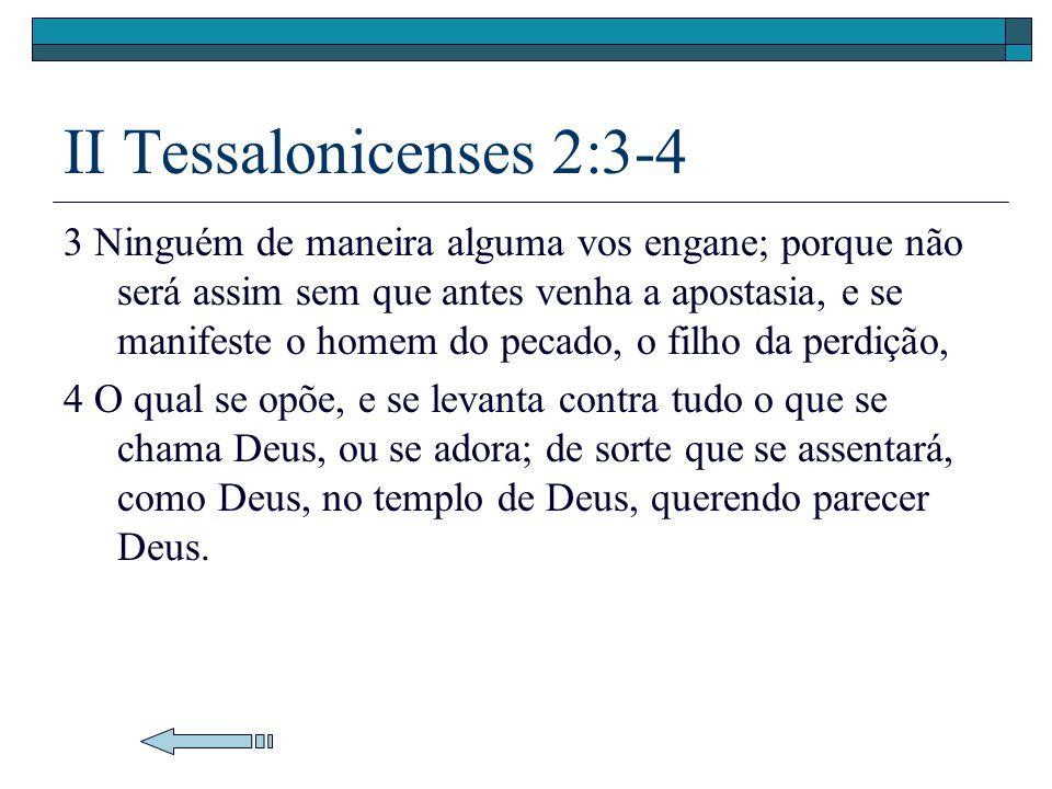 II Tessalonicenses 2:3-4 3 Ninguém de maneira alguma vos engane; porque não será assim sem que antes venha a apostasia, e se manifeste o homem do peca