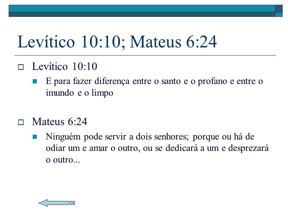 Levítico 10:10; Mateus 6:24 Levítico 10:10 E para fazer diferença entre o santo e o profano e entre o imundo e o limpo Mateus 6:24 Ninguém pode servir