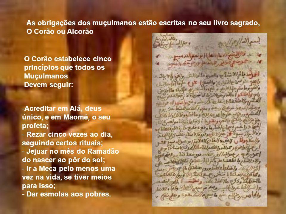 As obrigações dos muçulmanos estão escritas no seu livro sagrado, O Corão ou Alcorão O Corão estabelece cinco princípios que todos os Muçulmanos Devem