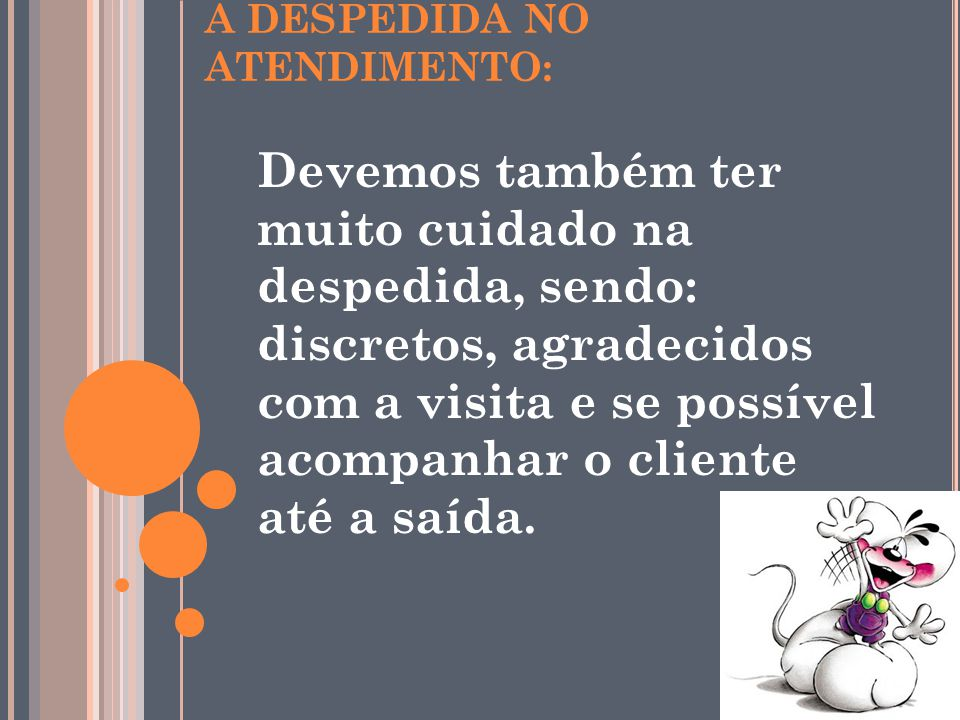 A DESPEDIDA NO ATENDIMENTO: Devemos também ter muito cuidado na despedida, sendo: discretos, agradecidos com a visita e se possível acompanhar o clien