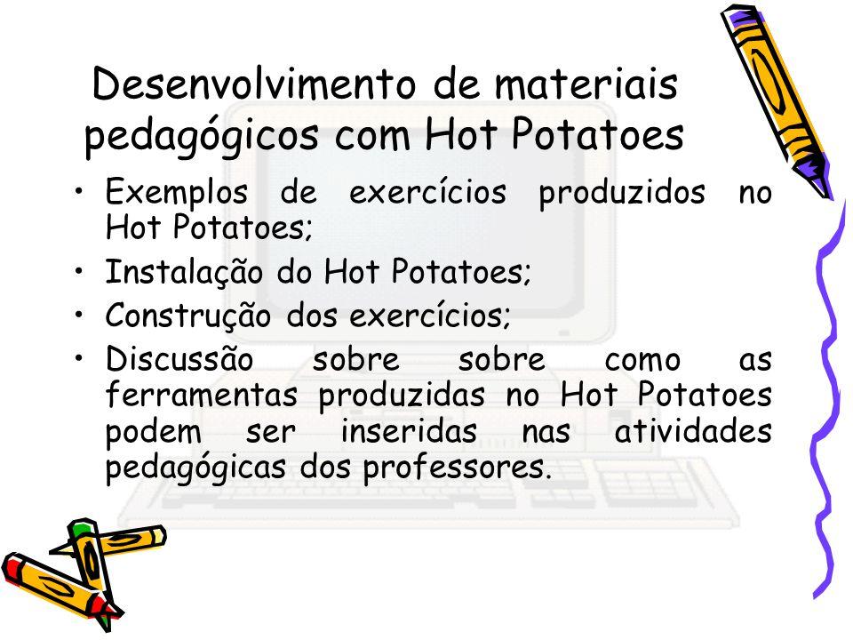 Desenvolvimento de materiais pedagógicos com Hot Potatoes Exemplos de exercícios produzidos no Hot Potatoes; Instalação do Hot Potatoes; Construção do