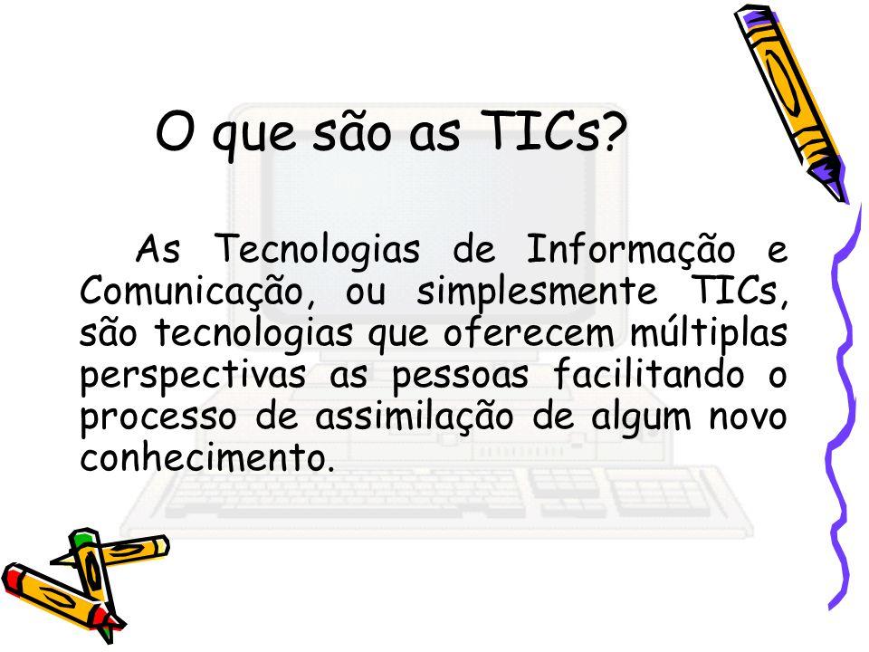 O que são as TICs? As Tecnologias de Informação e Comunicação, ou simplesmente TICs, são tecnologias que oferecem múltiplas perspectivas as pessoas fa