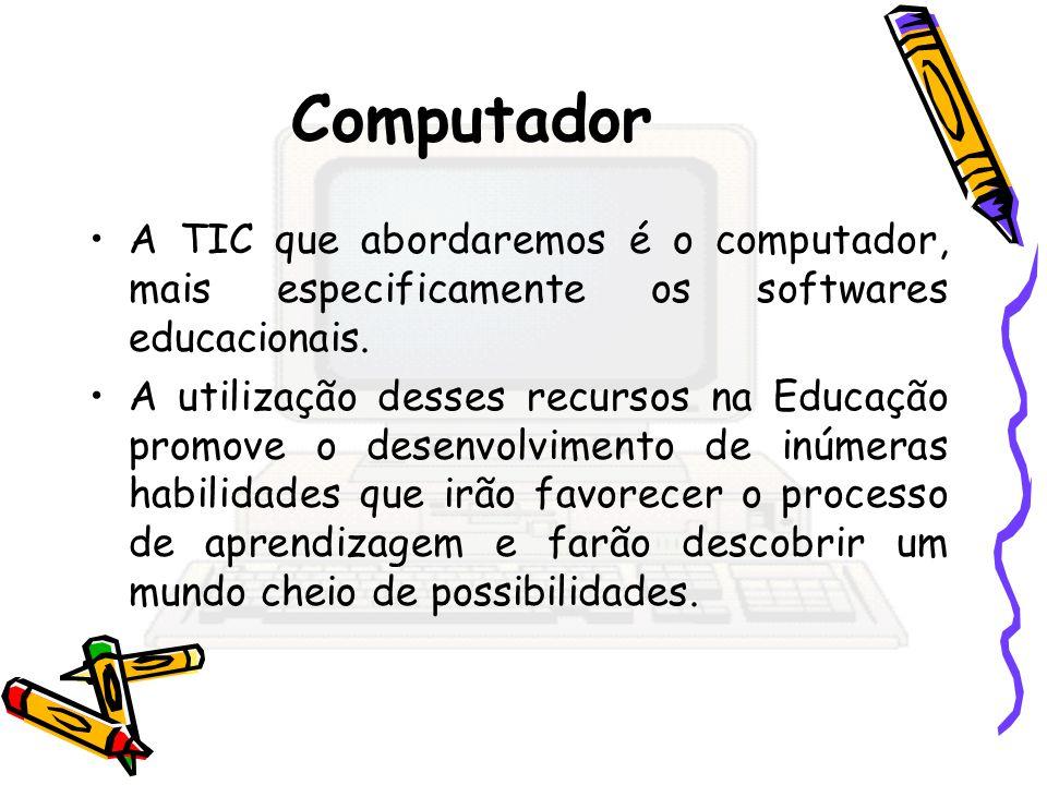Computador A TIC que abordaremos é o computador, mais especificamente os softwares educacionais. A utilização desses recursos na Educação promove o de