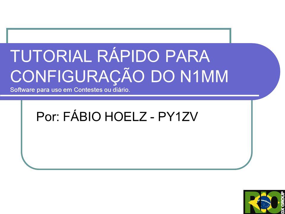 TUTORIAL RÁPIDO PARA CONFIGURAÇÃO DO N1MM Software para uso em Contestes ou diário. Por: FÁBIO HOELZ - PY1ZV