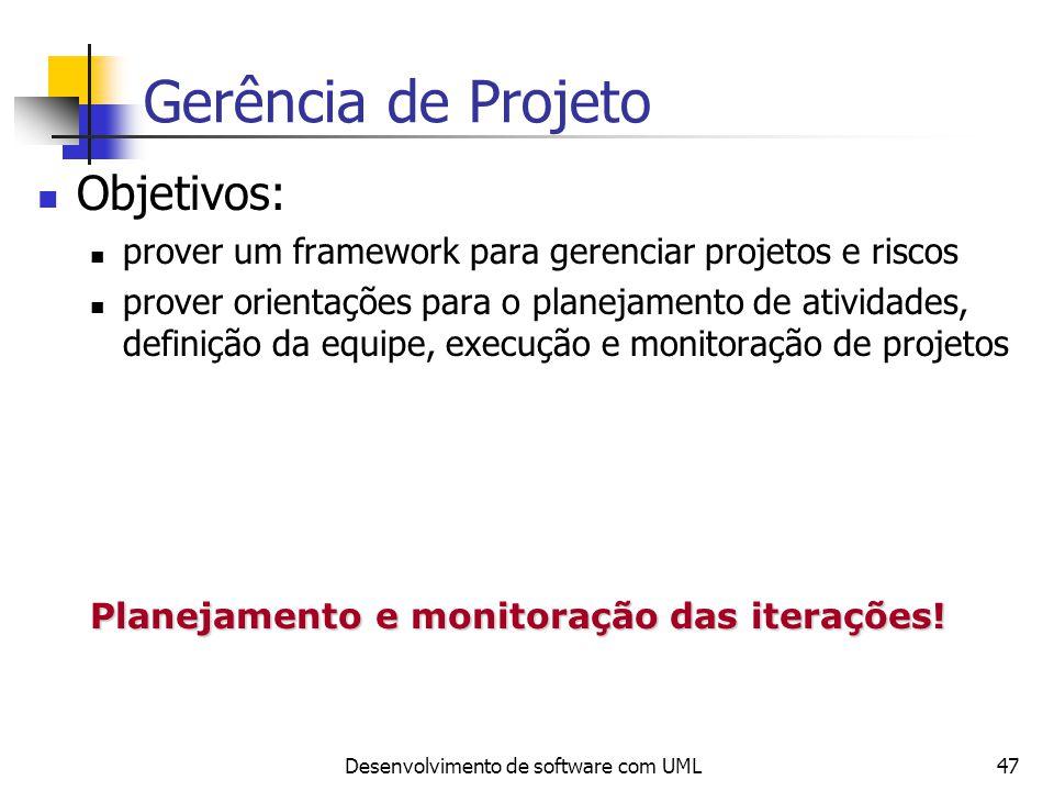 Desenvolvimento de software com UML47 Gerência de Projeto Objetivos: prover um framework para gerenciar projetos e riscos prover orientações para o pl