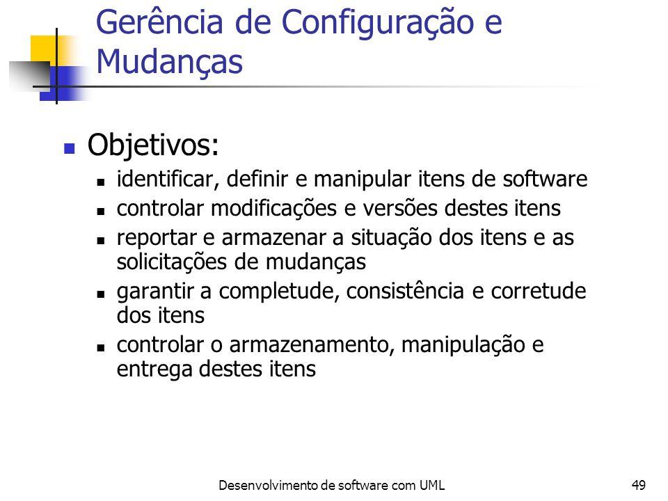 Desenvolvimento de software com UML49 Gerência de Configuração e Mudanças Objetivos: identificar, definir e manipular itens de software controlar modi