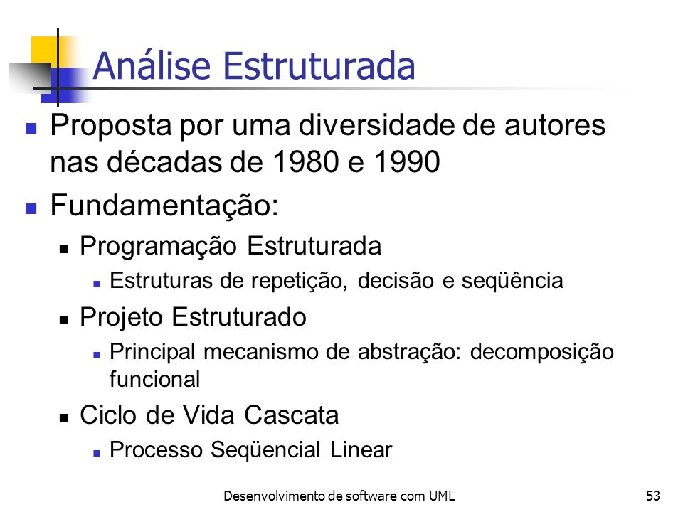 Desenvolvimento de software com UML53 Análise Estruturada Proposta por uma diversidade de autores nas décadas de 1980 e 1990 Fundamentação: Programaçã