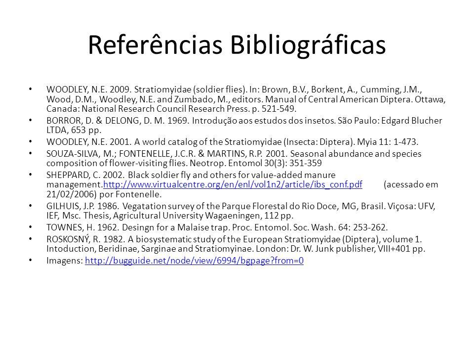 Referências Bibliográficas WOODLEY, N.E. 2009. Stratiomyidae (soldier flies). In: Brown, B.V., Borkent, A., Cumming, J.M., Wood, D.M., Woodley, N.E. a