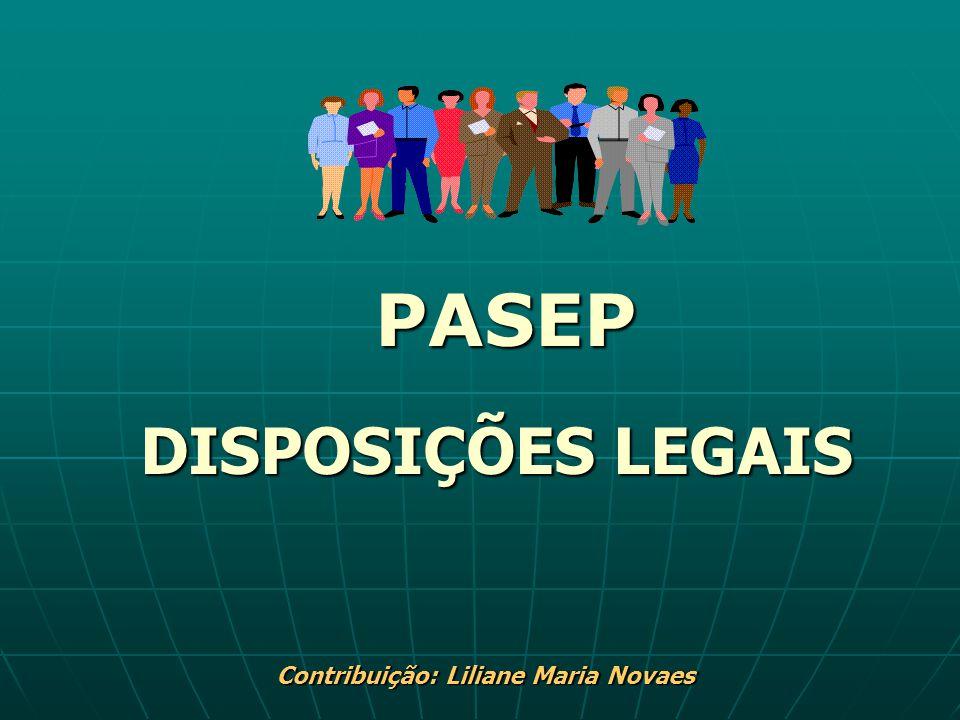 PASEP DISPOSIÇÕES LEGAIS Contribuição: Liliane Maria Novaes