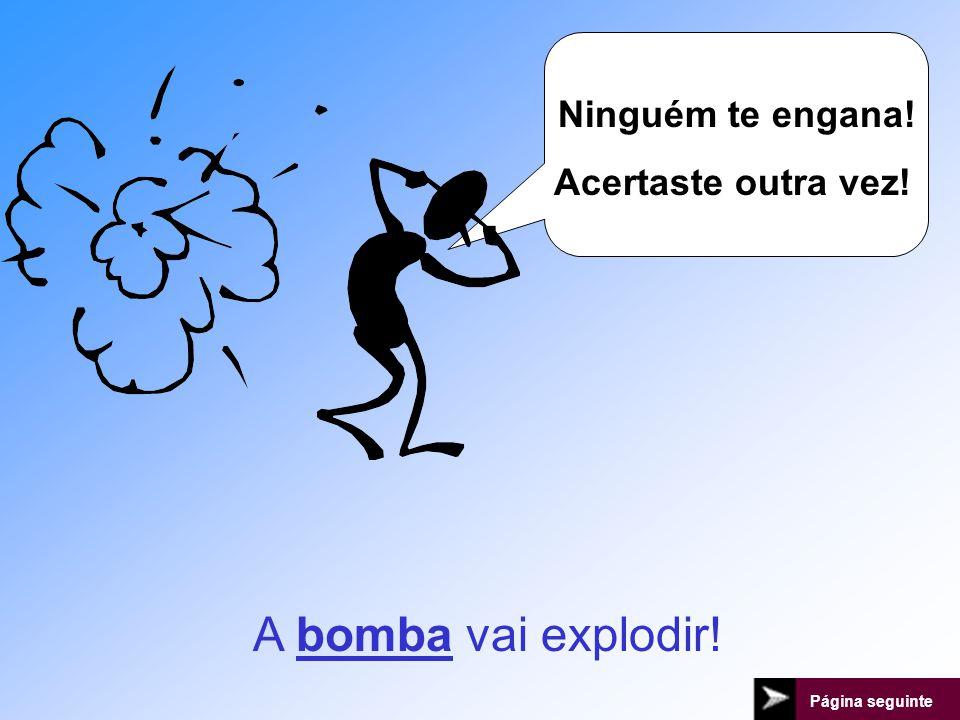 A bonba vai explodir! A bomba vai explodir!