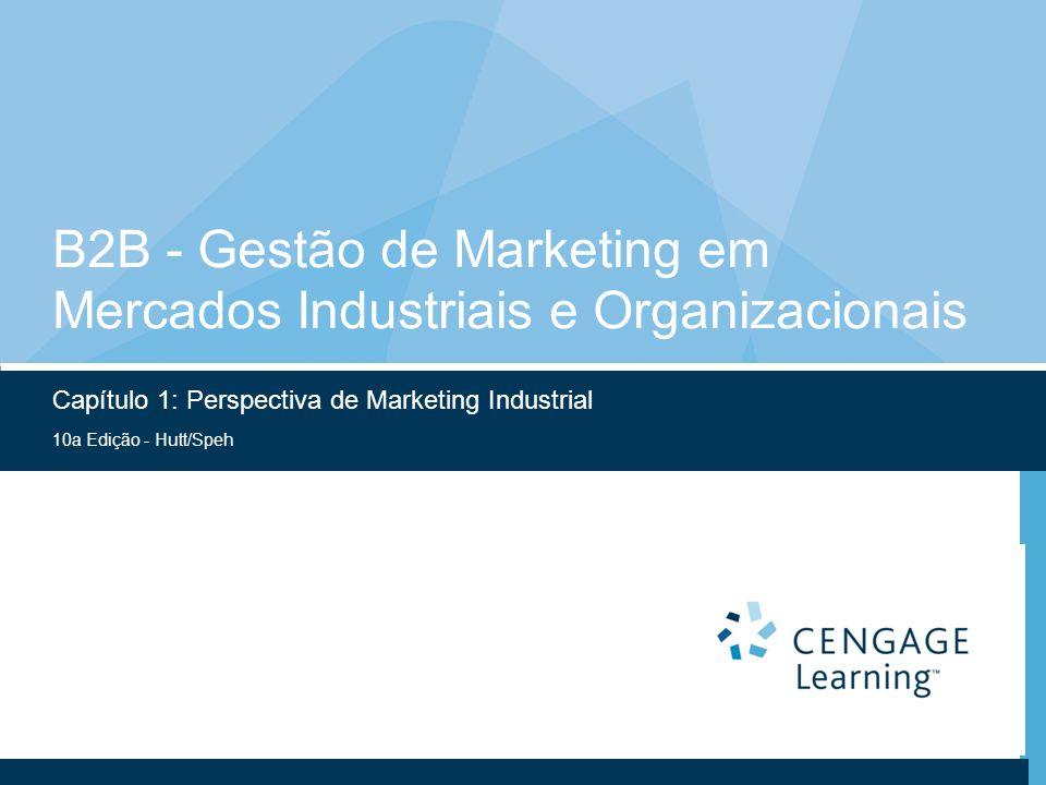 10a Edição - Hutt/Speh B2B - Gestão de Marketing em Mercados Industriais e Organizacionais Capítulo 1: Perspectiva de Marketing Industrial