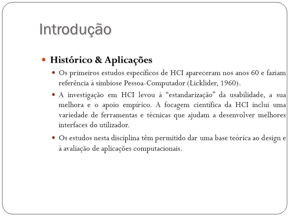 Introdução Histórico & Aplicações Histórico & Aplicações Os primeiros estudos específicos de HCI apareceram nos anos 60 e faziam referência à simbiose