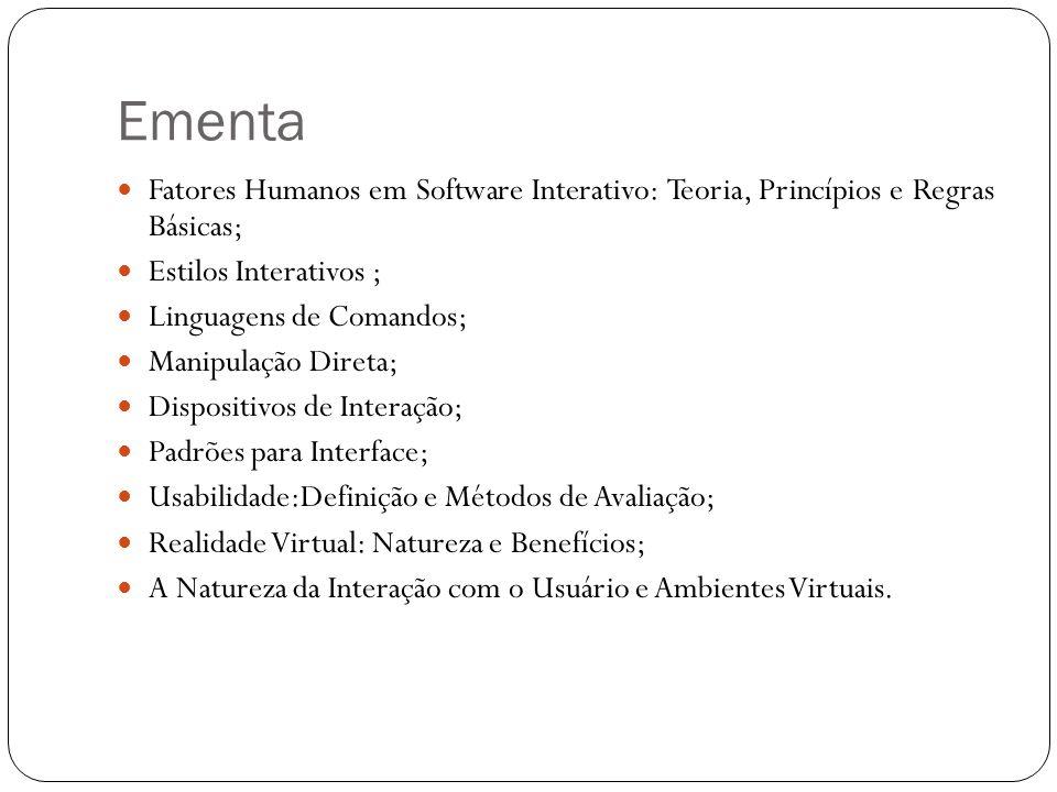 Ementa Fatores Humanos em Software Interativo: Teoria, Princípios e Regras Básicas; Estilos Interativos ; Linguagens de Comandos; Manipulação Direta;