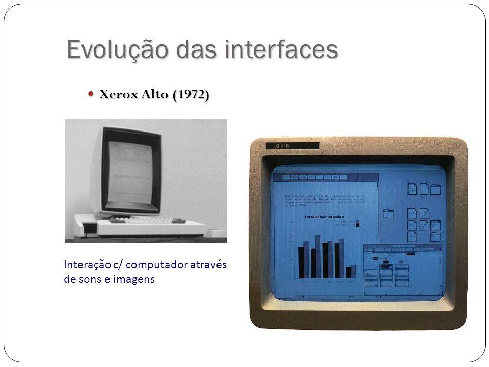 Evolução das interfaces Xerox Alto (1972) Xerox Alto (1972) Interação c/ computador através de sons e imagens