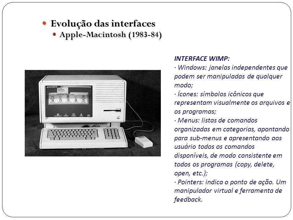 Evolução das interfaces Evolução das interfaces Apple-Macintosh (1983-84) Apple-Macintosh (1983-84) INTERFACE WIMP: · Windows: janelas independentes q