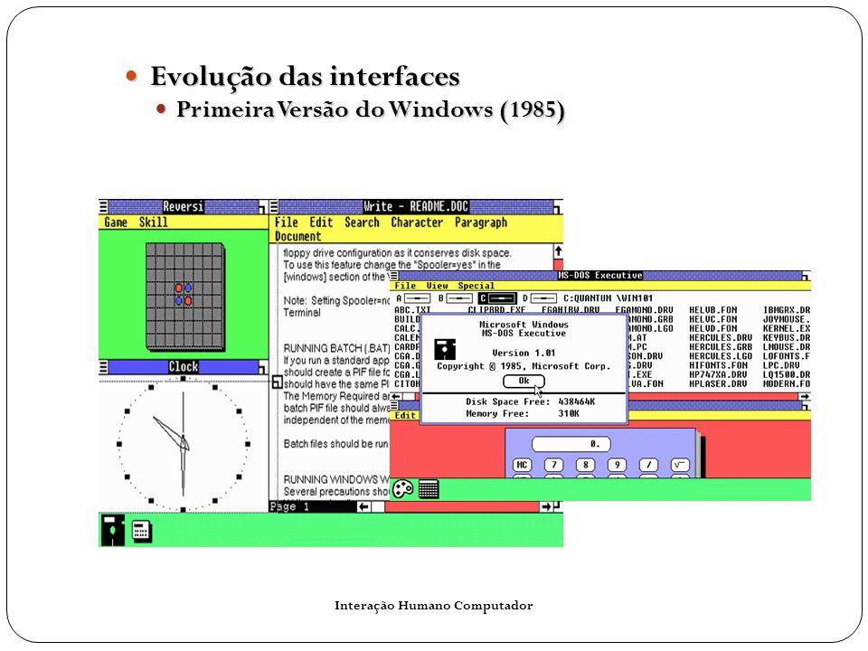 Interação Humano Computador Evolução das interfaces Evolução das interfaces Primeira Versão do Windows (1985) Primeira Versão do Windows (1985)