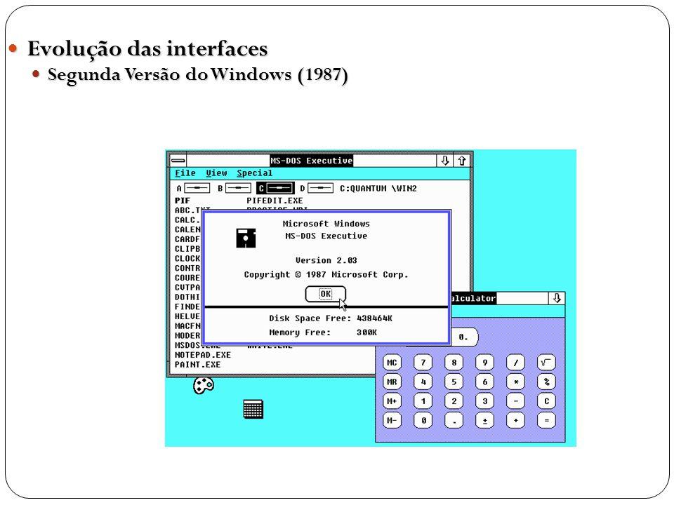 Evolução das interfaces Evolução das interfaces Segunda Versão do Windows (1987) Segunda Versão do Windows (1987)
