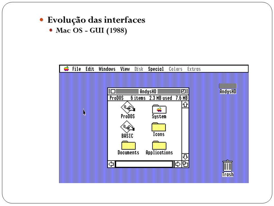 Evolução das interfaces Evolução das interfaces Mac OS - GUI (1988) Mac OS - GUI (1988)