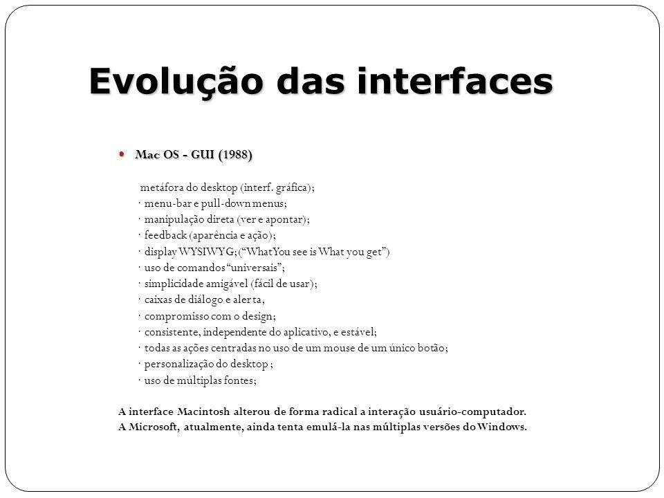 metáfora do desktop (interf. gráfica); · menu-bar e pull-down menus; · manipulação direta (ver e apontar); · feedback (aparência e ação); · display WY
