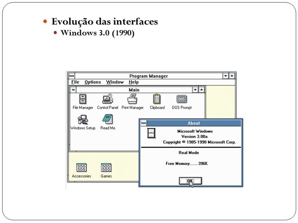 Evolução das interfaces Evolução das interfaces Windows 3.0 (1990) Windows 3.0 (1990)