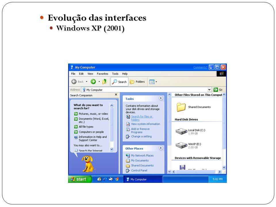 Evolução das interfaces Evolução das interfaces Windows XP (2001) Windows XP (2001)