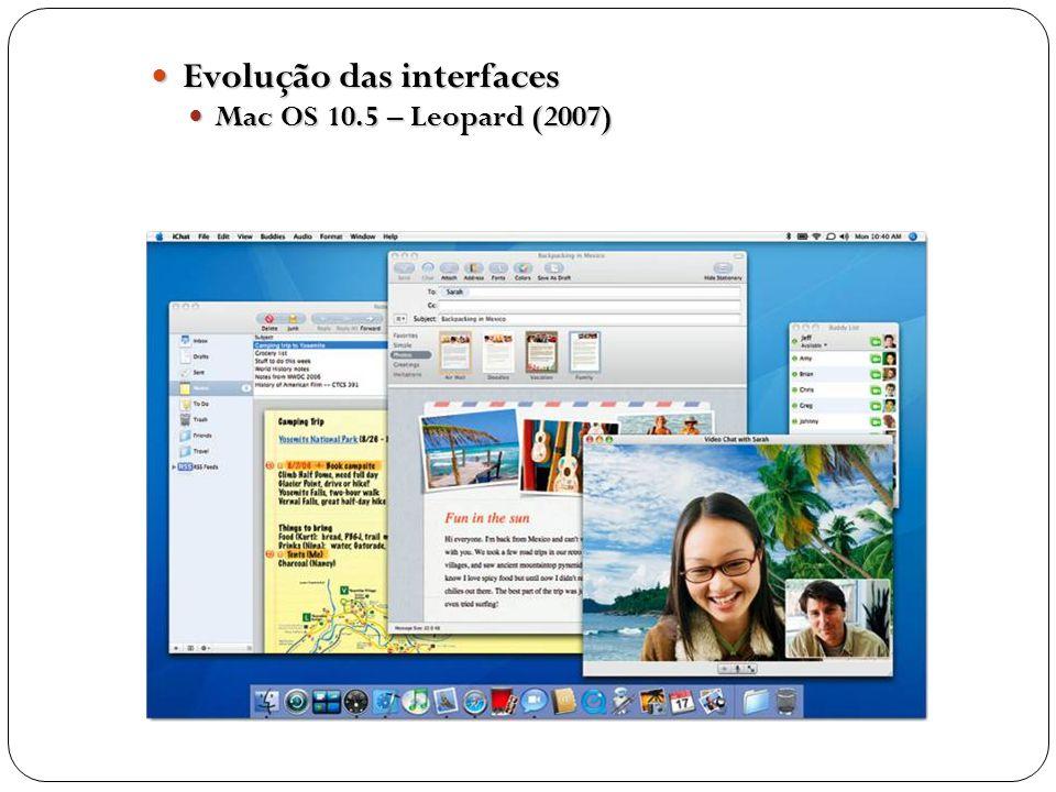 Evolução das interfaces Evolução das interfaces Mac OS 10.5 – Leopard (2007) Mac OS 10.5 – Leopard (2007)