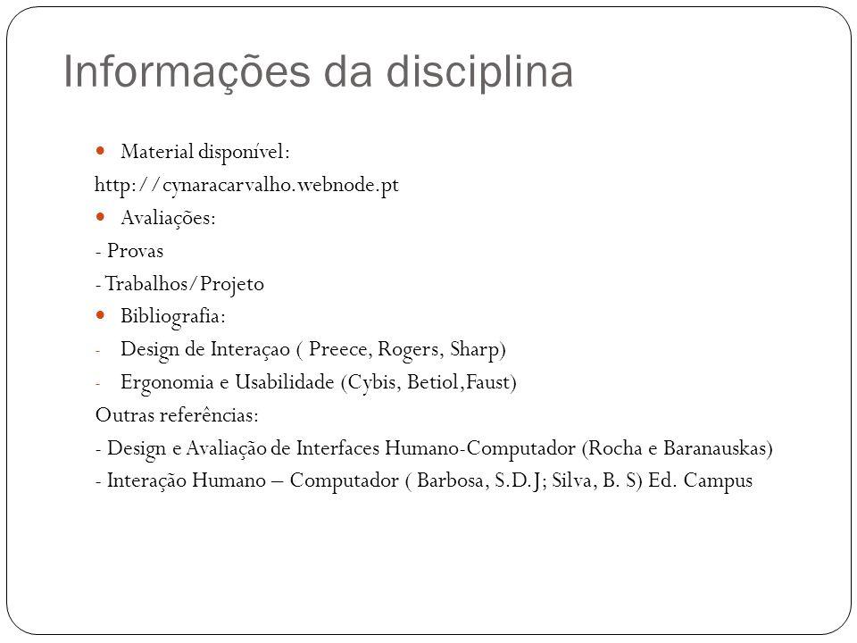 Informações da disciplina Material disponível: http://cynaracarvalho.webnode.pt Avaliações: - Provas - Trabalhos/Projeto Bibliografia: - Design de Int