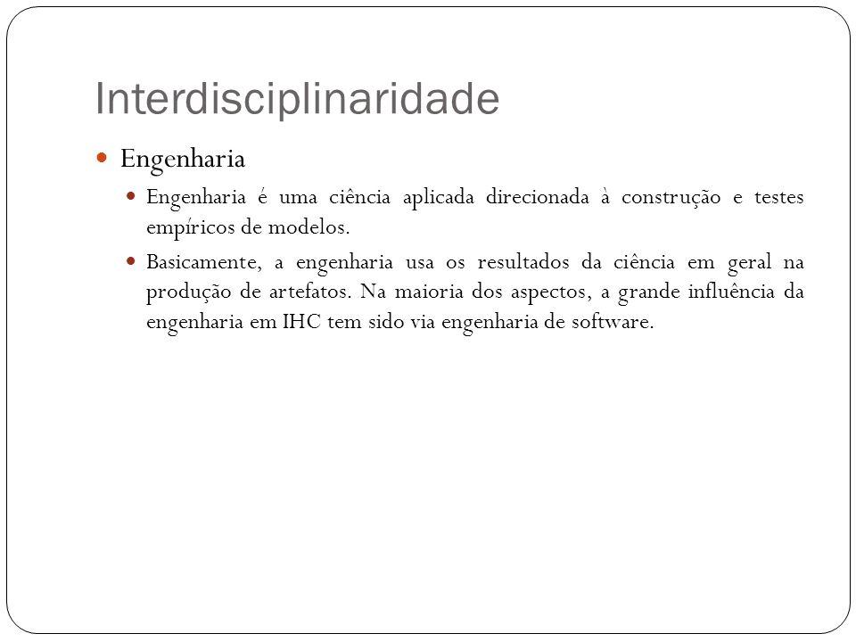 Interdisciplinaridade Engenharia Engenharia é uma ciência aplicada direcionada à construção e testes empíricos de modelos. Basicamente, a engenharia u